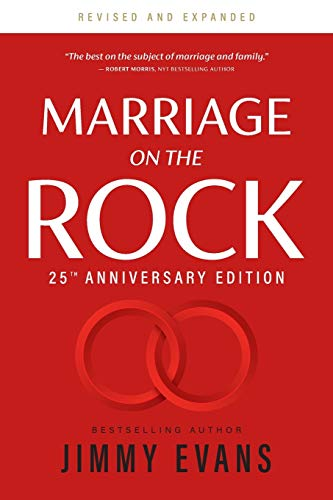 Marriage on the Rock 25th Anniversary: The Comprehensive Guide to a Solid, Healthy and Lasting Marriage (Marriage on the Rock Book)