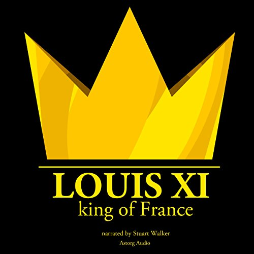 Louis XI, King of France audiobook cover art