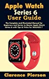 apple watch series 6 user guide: the complete and illustrated manual for beginners and senior to master apple watch series 6 with tips & tricks for watchos 7 (english edition)