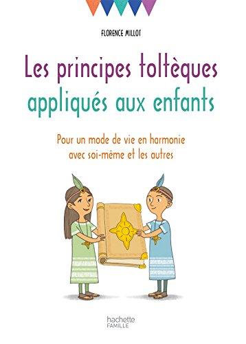 Les principes toltèques appliqués aux enfants : Pour un mode de vie en harmonie avec soi-même et les autres (Education)