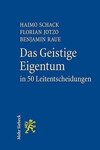 Das Geistige Eigentum in 50 Leitentscheidungen: 50 höchstrichterliche Urteile zum Gewerblichen Rechtsschutz und Urheberrecht mit Anregungen zur Vertiefung