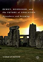 Dewey, Heidegger, and the Future of Education: Beyondness and Becoming