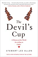 The Devil's Cup: A History of the World According to Coffee: A History of the World According to Coffee
