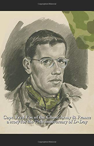 Capt. Fred Fox of the Ghost Army & France: a story for the 75th anniversary of D-Day
