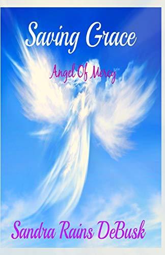 Book: Saving Grace - Angel Of Mercy by Sandra Rains DeBusk