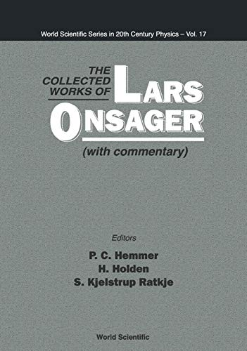 COLLECTED WORKS OF LARS ONSAGER, THE (WITH COMMENTARY) (World Scientific Series in 20th Century Physics, Band 17)