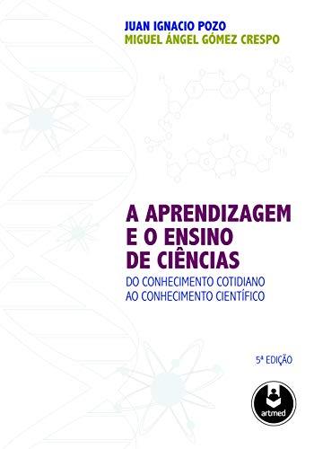 A Aprendizagem e o Ensino de Ciências: Do Conhecimento Cotidiano ao Conhecimento Científico