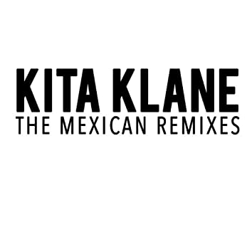 Kita Klane: The Mexican Remixes