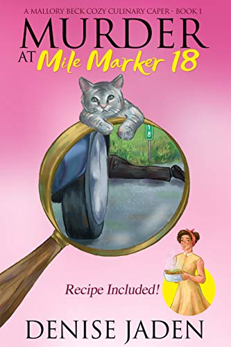 Murder at Mile Marker 18 (A Mallory Beck Cozy Culinary Caper Book 1) by [Denise Jaden]