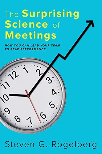 The Surprising Science of Meetings: How You Can Lead your Team to Peak Performance