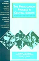 The Privatization Process in Central Europe (CEU Privatization Reports)