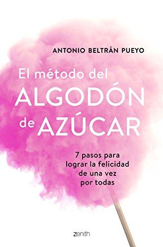 El método del algodón de azúcar: 7 pasos para lograr la felicidad de una vez por todas eBook: Pueyo, Antonio Beltrán: Amazon.es: Tienda Kindle