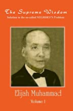 THE SUPREME WISDOM - Solution to the so-called NEGROES Problem VOL. 1