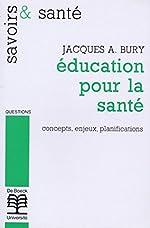 Education pour la santé. Concepts, enjeux, planifications de J.-A. Bury