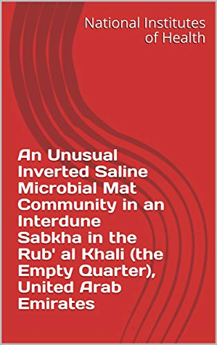 An Unusual Inverted Saline Microbial Mat Community in an Interdune Sabkha in the Rub' al Khali (the Empty Quarter), United Arab Emirates (English Edition)