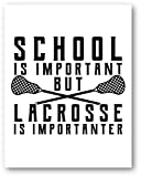 Ramini Brands School is Important But Lacrosse is Importanter Wall Artwork - Home, Bedroom, School Decor - 11 x 14 Unframed Print - Great Gift Lacrosse Players, Coaches and Fans