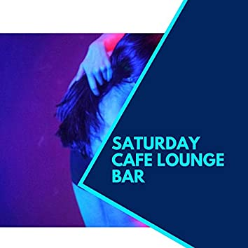 Saturday Cafe Lounge Bar