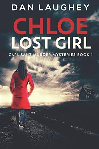 Chloe - Lost Girl: Large Print Edition (Carl Sant Murder Mysteries)