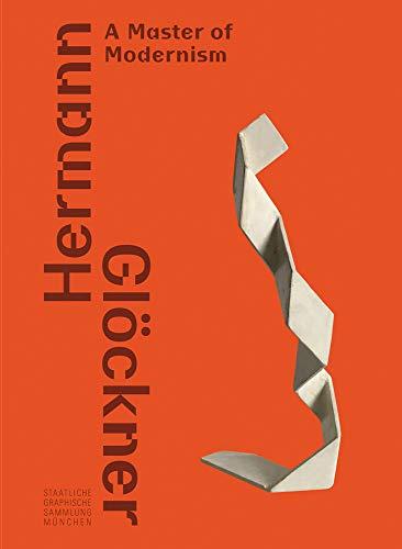 Hermann Glöckner. Ein Meister der Moderne / Hermann Glöckner―A Master of Modernism: Ausst. Kat. Staatliche Graphische Sammlung München / Pinakothek der Moderne 2019/20