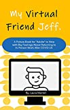 """My Virtual Friend Jeff: Returning to In-Person Work After COVID-19: A Picture Book for """"Adults"""" to H..."""