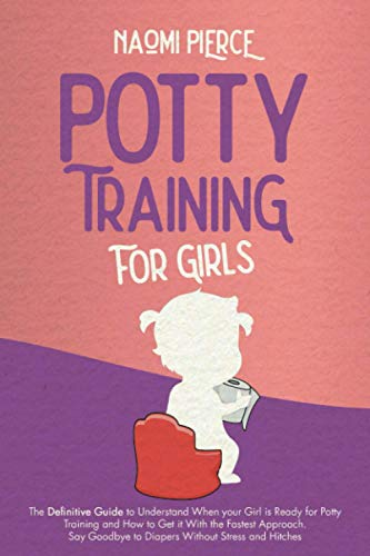 Compare Textbook Prices for Potty Training for Girls: The Definitive Guide to Understand When your Girl is Ready for Potty Training and How to Get it With the Fastest Approach. Say Goodbye to Diapers Without Stress and Hitches  ISBN 9798563227729 by Pierce, Naomi
