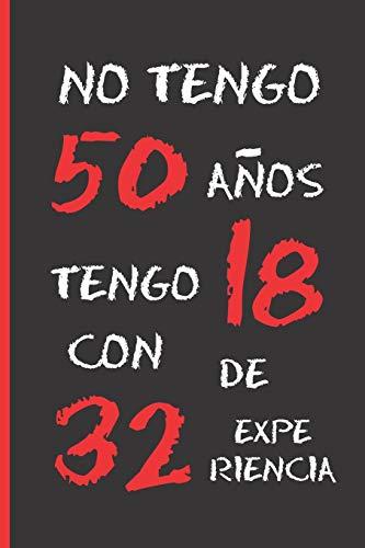 NO TENGO 50 AÑOS: REGALO DE CUMPLEAÑOS ORIGINAL Y DIVERTIDO. DIARIO, CUADERNO DE NOTAS, APUNTES O AGENDA.