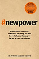 New Power: Why outsiders are winning, institutions are failing, and how the rest of us can keep up in the age of mass participation