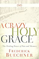 A Crazy, Holy Grace: The Healing Power of Pain and Memory [DVD]