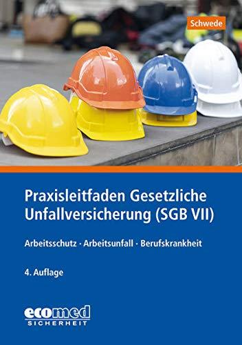 Praxisleitfaden Gesetzliche Unfallversicherung (SGB VII): Arbeitsschutz - Arbeitsunfall - Berufskrankheit