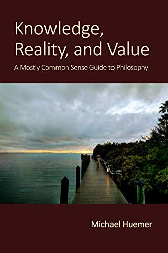 Knowledge, Reality, and Value: A Mostly Common Sense Guide to Philosophy (English Edition)