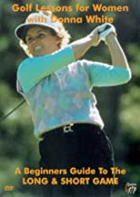 Golf Lessons For Women with Donna White: A Beginners Guide to the Long and Short Game