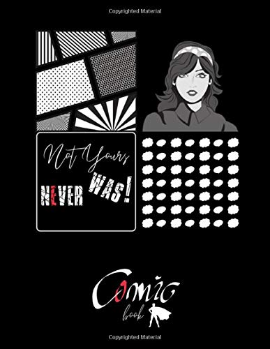 Not Yours NEVER WAS! Comic BOOK: BLACK PAPER for gel pen. Black interior. 110 pages For Students, Adults and all color lovers. Perfectly for Metallic ... Drawing, Doodling and growing your creativity