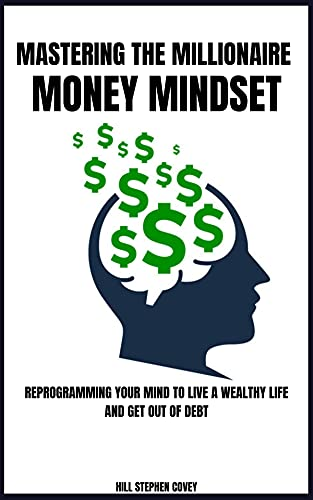 Mastering the Millionaire Money Mindset: Reprogramming Your Mind To Live A Wealthy Life And Get Out Of Debt (English Edition)