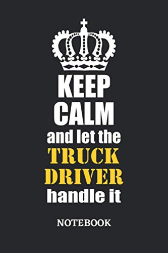 Keep Calm and let the Truck Driver handle it Notebook: 6x9 inches - 110 graph paper, quad ruled, squared, grid paper pages • Greatest Passionate working Job Journal • Gift, Present Idea