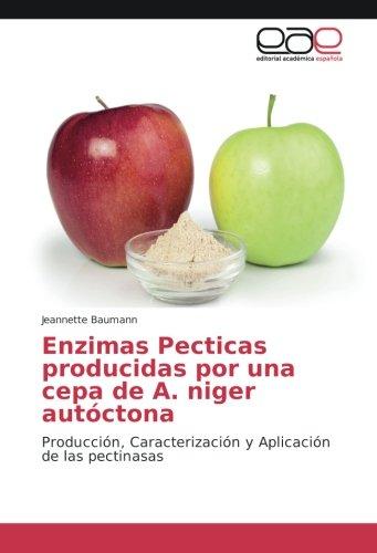 Enzimas Pecticas producidas por una cepa de A. niger autóctona: Producción, Caracterización y Aplicación de las pectinasas