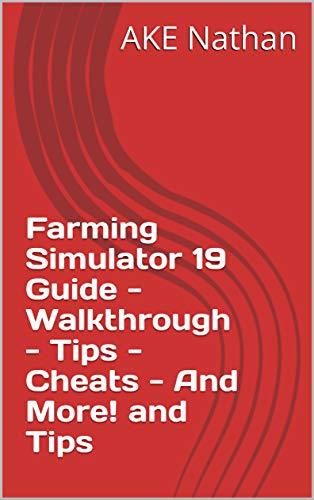 Farming Simulator 19 Guide - Walkthrough - Tips - Cheats - And More! and Tips (English Edition)