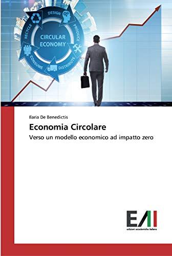 Economia Circolare: Verso un modello economico ad impatto zero