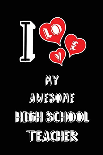 I Love My Awesome High School Teacher: Blank Lined 6x9 Love your High School Teacher Journal/Notebooks as Gift for Birthday,Valentine's ... family or coworker.