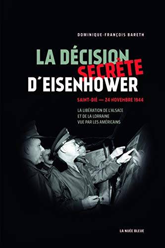 La Décision Secrete d'Eisenhower: Saint-Dié - 24 novembre 1944 - En Alsace et en Lorraine, la victoire sacrifiée
