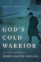 God's Cold Warrior: The Life and Faith of John Foster Dulles (Library of Religious Biography)