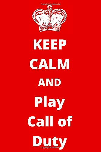 Keep Calm And Play Call Of Duty: Gaming Notebook/ Journal/ Notepad/ Diary For Fans, Supporters, Teens, Adults and Kids   120 Black Lined Pages   6 x 9 Inches   A5