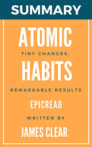 Summary: Atomic Habits : An Easy & Proven Way to Build Good Habits & Break Bad Ones