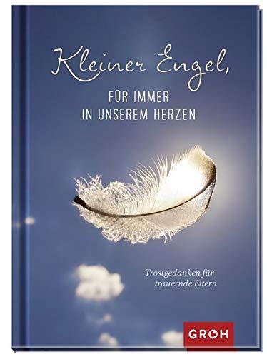 Kleiner Engel, für immer in unserem Herzen: Trostgedanken für trauernde Eltern