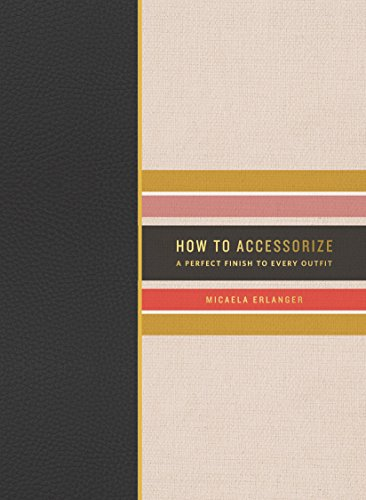 How to Accessorize: A Perfect Finish to Every Outfit (How To Series) (English Edition)
