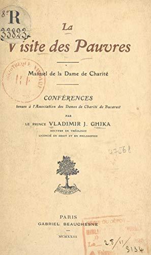 La visite des pauvres: Manuel de la dame de charité. Conférences tenues à l'Association des dames de charité de Bucarest (French Edition)