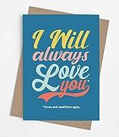I Will Always Love You | お父さんやお母さんのための封筒付き面白くてオリジナルな母の日や父の日カード。息子や娘の父親の日のカード。 誕生日、記念日、クリスマスのジョークギャグギフト。
