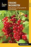 Foraging Washington: Finding, Identifying, and Preparing Edible Wild Foods (Foraging Series)