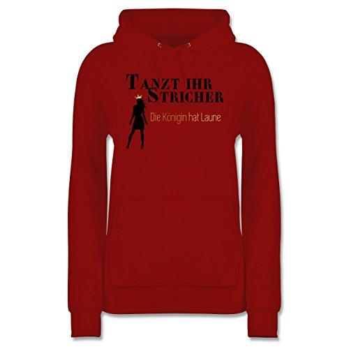 Typisch Frauen - Tanzt Ihr Stricher, die Königin hat Laune - L - Rot - Geschenk - JH001F - Damen Hoodie und Kapuzenpullover für Frauen