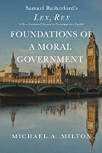 Foundations of a Moral Government: Lex, Rex - A New Annotated Version in Contemporary English