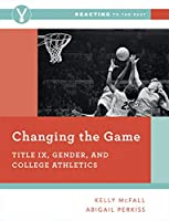 Changing the Game: Title IX, Gender, and College Athletics (Reacting to the Past)